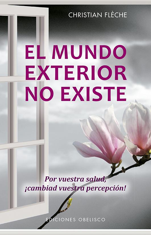 EL MUNDO EXTERIOR NO EXISTE . CHRISTIAN FLECHE .