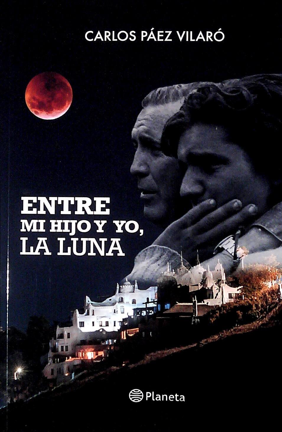 CARLOS PAEZ VILARO : ENTRE MI HIJO Y YO, LA LUNA.