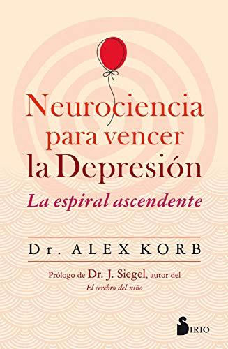 NEUROCIENCIA PARA VENCER LA DEPRESION. Dr. ALEX KORB.