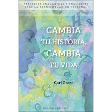 CAMBIA TU HISTORIA, CAMBIA TU VIDA. CARL GREER