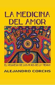 LA MEDICINA DEL AMOR . AUTOR : ALEJANDRO CORCHS