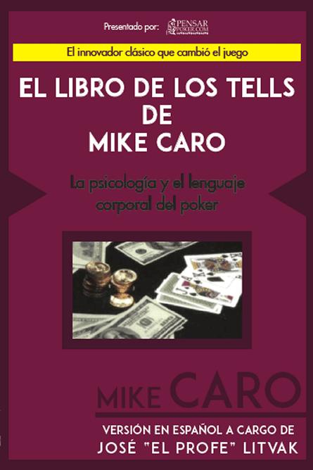 EL LIBRO DE LOS TELLS DE MIKE CARO: LA PSICOLOGIA Y EL LENGUAJE CORPORAL DEL POKER